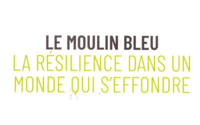Le Moulin Bleu : la résilience dans un monde qui s'éffondre